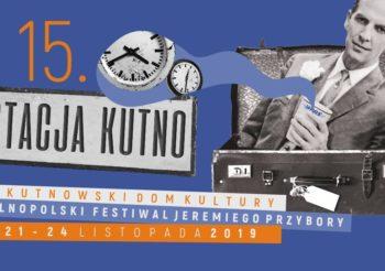 """15. """"Stacja Kutno"""" Ogólnopolski Festiwal Jeremiego Przybory"""